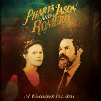 Pharis & Jason Romero - A Wanderer I'll Stay