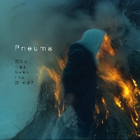 Pneuma - Who Has Seen The Wind?