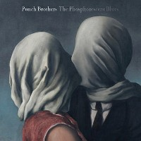 Punch Brothers - Phosphorescent Blues
