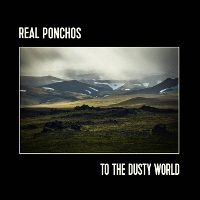 Real Ponchos - To The Dusty World