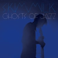 Skim Milk - Ghosts of Jazz