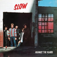 Slow - Against the Glass (reissue)