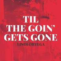 Lindi Ortega - Til The Goin' Gets Gone