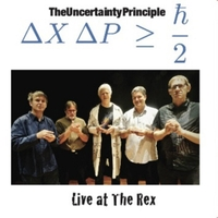 The Uncertainty Principle - Live at the Rex