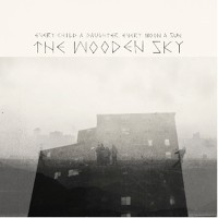 The Wooden Sky - Every Child A Daughter, Every Moon A Sun